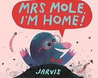 Mrs Mole, I'm Home!