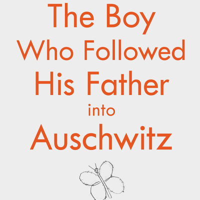 The Boy Who Followed His Father to Auschwitz